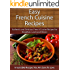 Easy French Cuisine Recipes: Authentic and Delicious French Cuisine Recipes For Breakfast, Lunch and Dinner (The Easy Recipe)