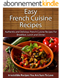 Easy French Cuisine Recipes: Authentic and Delicious French Cuisine Recipes For Breakfast, Lunch and Dinner (The Easy Recipe) (English Edition)