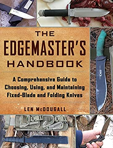 The Edgemaster's Handbook: A Comprehensive Guide to Choosing, Using, and Maintaining Fixed-Blade and Folding