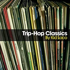 Trip Hop Classics, Pt. 2 mixed by Kid Loco (Full Continuous Mix)