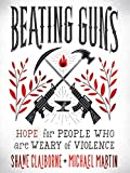 Beating Guns: Hope for People Who Are Weary of Violence (English Edition)