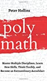 Polymath: Master Multiple Disciplines, Learn New Skills, Think Flexibly, and Become an Extraordinary Autodidact