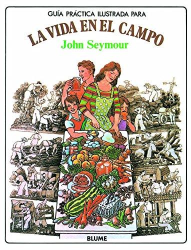 Gu¡a prctica ilustrada. Vida en el campo (Guia Practica Ilustrada) por John Seymour