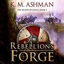 Rebellion's Forge: The Blood of Kings, Book 3