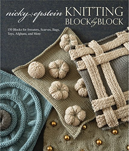 Knitting Block by Block: 150 Blocks for Sweaters, Scarves, Bags, Toys, Afghans, and More -