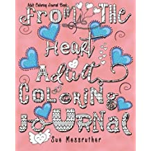 From The Heart Adult Colouring Journal Book: Volume 7 (Adult Coloring Books)