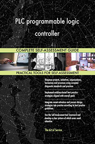 PLC programmable logic controller All-Inclusive Self-Assessment - More than 650 Success Criteria, Instant Visual Insights, Comprehensive Spreadsheet Dashboard, Auto-Prioritized for Quick Results Programmable Logic Controller, Plc