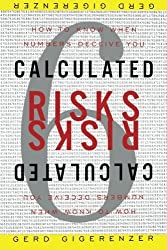 Calculated Risks: How to Know When Numbers Deceive You by Gerd Gigerenzer (2003-03-19)