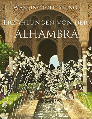(Erzählungen von der Alhambra: Ein Reisebericht und die schönsten Sagen)