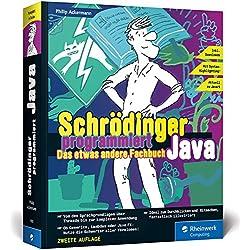 Schrödinger programmiert Java: Das etwas andere Fachbuch. Durchstarten mit Java und richtig viel Spaß! Für Einsteiger, Umsteiger und Code-Fans.