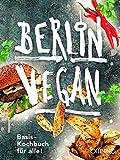 Berlin vegan: Basis-Kochbuch für alle