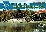 Mit dem Fahrrad kinderleicht rund um Köln: Die 12 schönsten Touren zwischen Opladen und Brühl