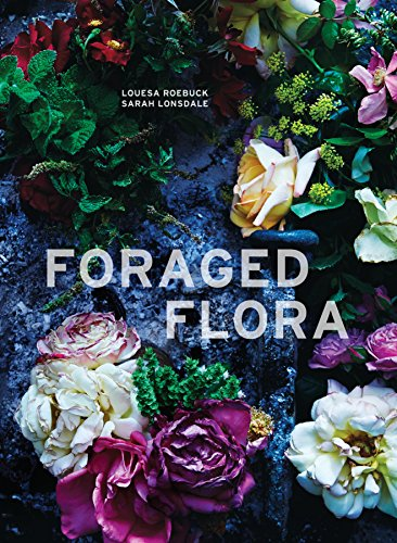 Foraged Flora: A Year of Gathering and Arranging Wild Plants and Flowers (English Edition) -