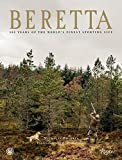 Beretta: 500 Years of the Worlds Finest Sporting Life