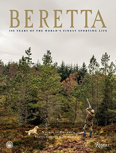 Beretta: 500 Years of the World's Finest Sporting Life -