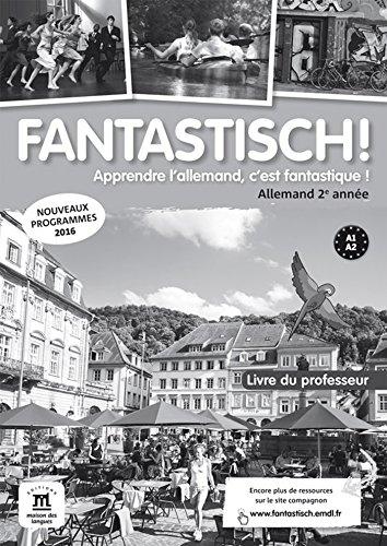Fantastisch! 2e année (A1-A2) - Livre du professeur d'allemand par Jocelyne Maccarini (sous la direction de );Nolwenn Hass;Marie-Hélène Hen;Sebastien Leitner;Sandrine Quenet
