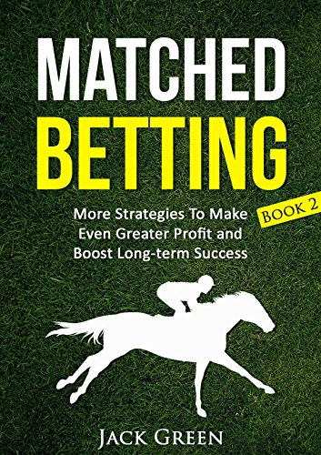 Matched Betting Book 2: More Strategies To Make Even Greater Profit and Boost Long-term Success (betting, strategy, profit, betfair, win, money) (Matched ... offers, matched bet offers, free bets)