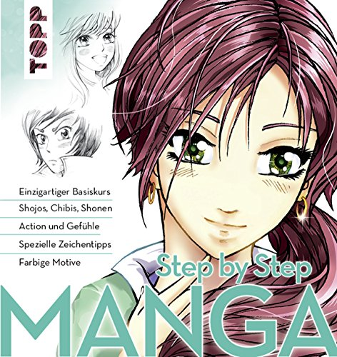 Manga Step by Step: Einzigartiger Basiskurs - Shojos, Chibis, Shonen - Action und Gefühle - Spezielle Zeichentipps - Kolorieren