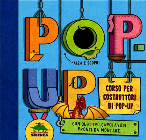 Pop-up. Corso per costruttori di pop-up. Libro pop-up. Ediz. illustrata
