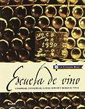 Escuela de vino: Comprar, conservar, catar, servir y beber el vino