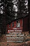 The Rural Gothic in American Popular Culture: Backwoods Horror and Terror in the Wilderness
