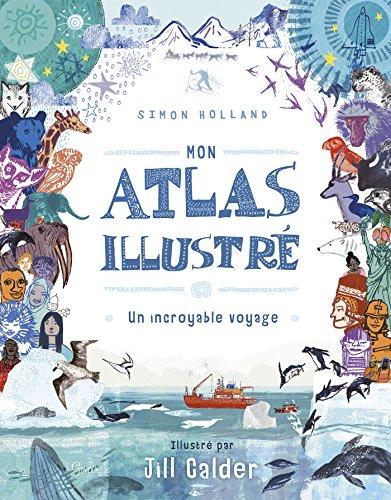 Mon atlas illustr : Un incroyable voyage