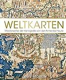 Weltkarten: Meisterwerke der Kartografie von der Antike bis heute