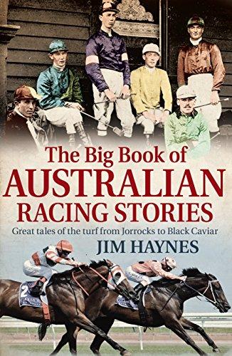 The Big Book of Australian Racing Stories: Great Tales of the Turf from Jorrocks to Black Caviar por Jim Haynes