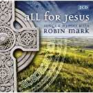 All For Jesus - Songs & Hymns With Robin Mark by Robin Mark (2010-05-18)