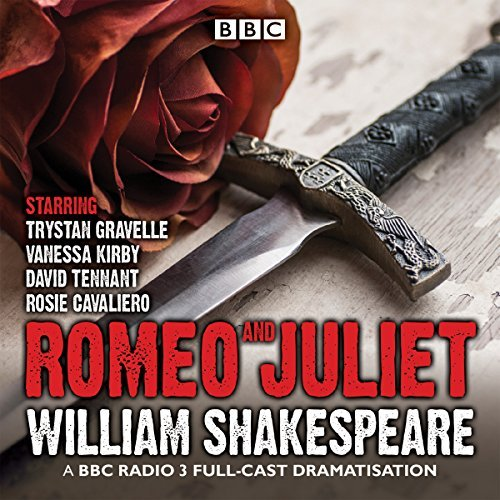 Romeo and Juliet: A BBC Radio 3 full-cast dramatisation: Written by William Shakespeare, 2015 Edition, (Unabridged) Publisher: BBC Physical Audio [Audio CD]