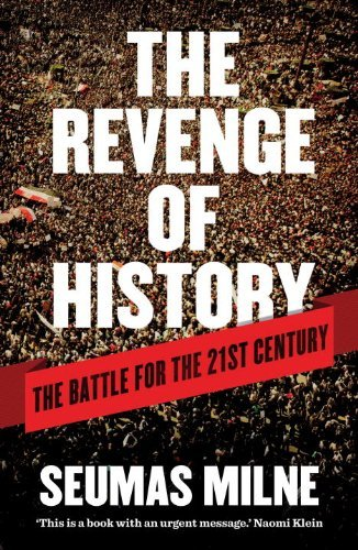 The Revenge of History: The Battle for the 21st Century by Seumas Milne (2013-06-04)