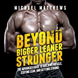 Beyond Bigger Leaner Stronger: The Advanced Guide to Building Muscle, Staying Lean, and Getting Strong: (The Build Muscle, Get Lean, and Stay Healthy Series)