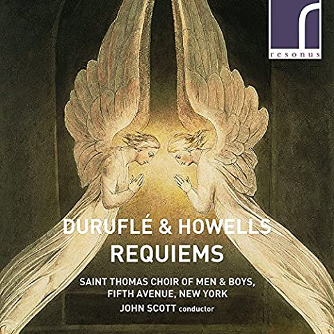 Maurice Duruflé; Herbert Howells: Requiems [Saint Thomas Choir of Men and Boys, Fifth Avenue, New York; Kirsten Sollek; John Scott] [Resonus Classics: