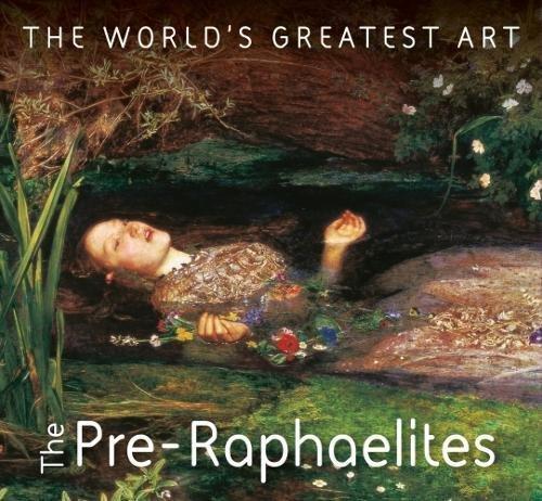 The Pre-Raphaelites (The World's Greatest Art) por Michael Robinson