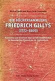 Produkt-Bild: Die Büchersammlung Friedrich Gillys (1772?1800): Provenienz und Schicksal einer Architektenbibliothek im theoretischen Kontext des 18. Jahrhunderts