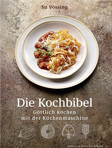 Produktbild Die Kochbibel - Göttlich kochen mit der Küchenmaschine (Kochbücher von Su Vössing)