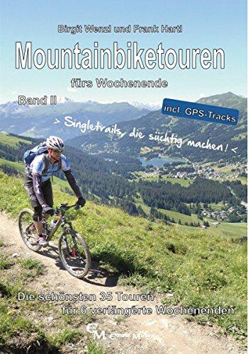 Preisvergleich Produktbild Mountainbiketouren fürs Wochenende Band II: Die schönsten 35 Touren für 6 verlängerte Wochenenden