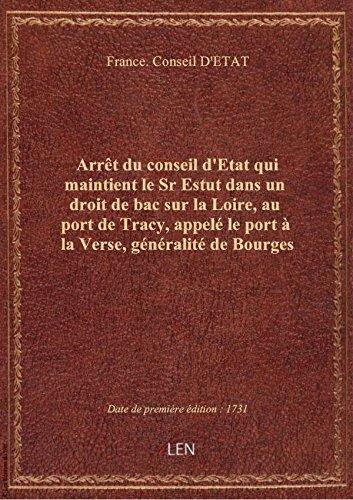 Arrêt du conseil d'Etat qui maintient le Sr Estut dans un droit de bac sur la Loire, au port de Trac