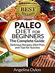 The Paleo Diet for Beginners: The Complete Guide - Delicious Recipes, Diet Plan, and Tips for Success! (English Edition)
