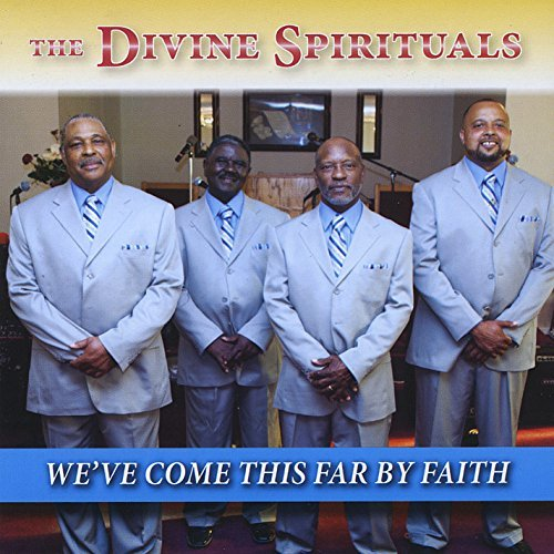 We've Come This Far By Faith by Divine Spirituals