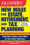 J K Lasser's New Rules for Estate, Retirement, and Tax Planning