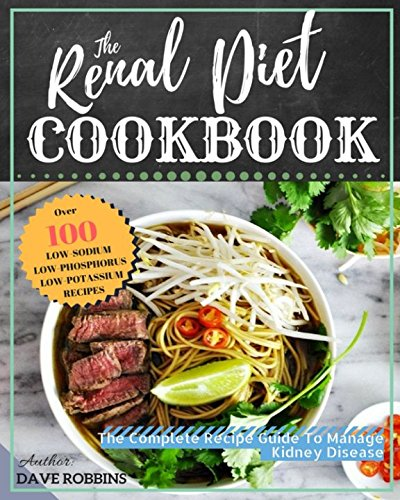 Renal Diet Cookbook: Improve Kidney Function With Low Sodium, Low Potassium Recipes, the Complete Recipe Guide To Manage Kidney Disease And Avoiding Dialysis por Dave Robbins