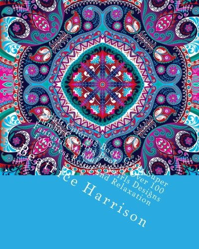 Adult Coloring Book: Giant Super Jumbo Coloring Book of Over 100 Fantastic Mandalas Swirls Designs for Stress Relief and Relaxation (Adult Coloring Books)