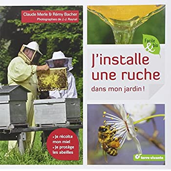 J'installe une ruche dans mon jardin : je récolte mon miel, je protège les abeilles