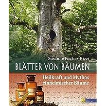 Bl?¡ètter von B?¡èumen: Heilkraft und Mythos einheimischer B?¡èume by Susanne Fischer-Rizzi (2007-04-27)