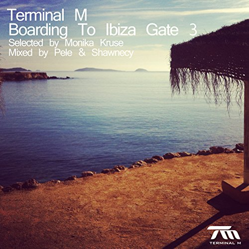 Terminal M - Boarding to Ibiza Gate 3 (Selected By Monika Kruse & Mixed By Pele & Shawnecy)