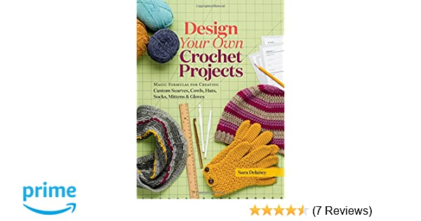 Design Your Own Crochet Projects Amazon Sara Delaney