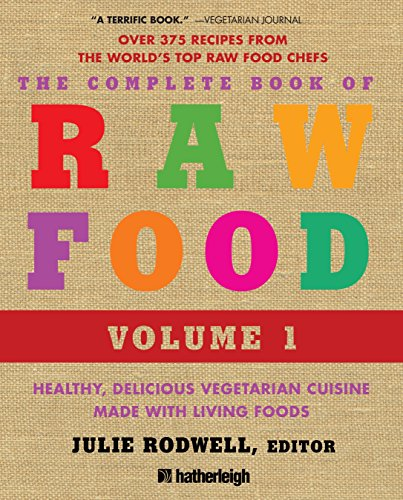 The Complete Book of Raw Food, Volume 1: Healthy, Delicious Vegetarian Cuisine Made with Living Foods