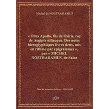 « Orus Apollo, fils de Osiris, roy de Aegipte niliacque. Des notes hieroglyphiques livres deux, mis