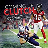 Coming Up Clutch: The Greatest Upsets, Comebacks, and Finishes in Sports History (Spectacular Sports)